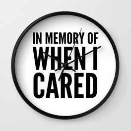 IN MEMORY OF WHEN I CARED Wall Clock