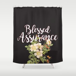 Blessed Assurance - Black Shower Curtain