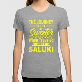 The Journey Of Life Is Sweeter When Traveled With A Saluki ye T-shirt