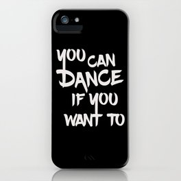 You can dance if you want to - Black & White iPhone Case