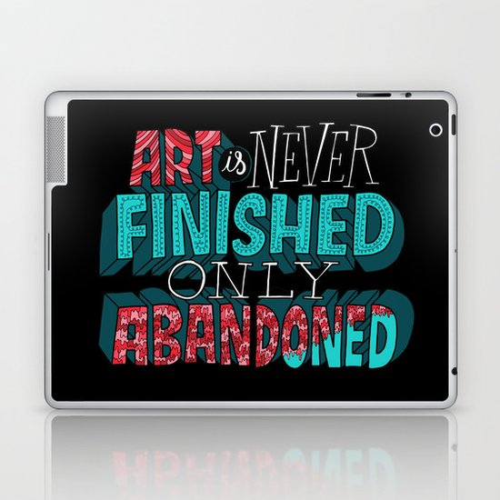 Art is Never Finished Only Abandoned   Laptop & iPad Skin