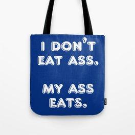 I Don't Eat Ass. My Ass Eats. Tote Bag