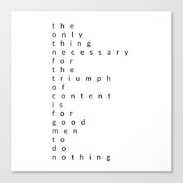 the only thing necessary for the triumph of content Canvas Print