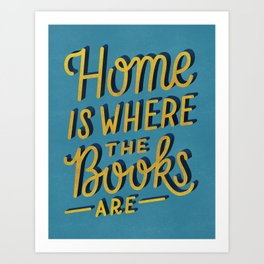 Home is Where the Books Are Art Print