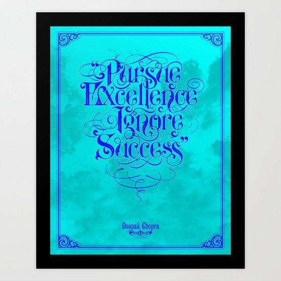 Pursue Excellence Ignore Success Art Print
