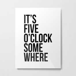 It's Five O'Clock Somewhere Metal Print