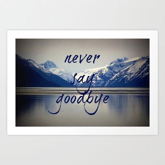 never say goodbye Art Print