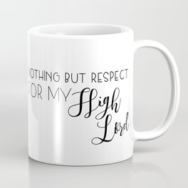 nothing but respect for my high lord Coffee Mug