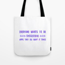 Everyone Wants To Be Successful Until They see what it takes Colorful Tote Bag