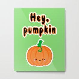 Hey, Pumpkin Metal Print