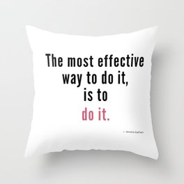 The most effective way to do it, is to do it. Amelia Earhart Throw Pillow