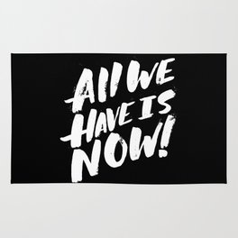 all we have is now! Rug