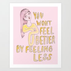 You won't feel better by feeling less Art Print
