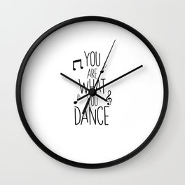 You are what you dance gift Wall Clock