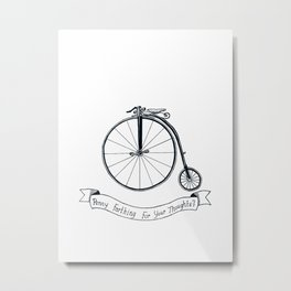 Penny Farthing For Your Thoughts? Metal Print