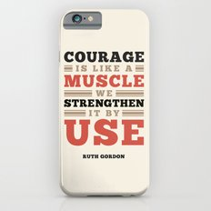Courage Is Like A Muscle iPhone 6s Slim Case