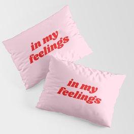 in my feelings Pillow Sham