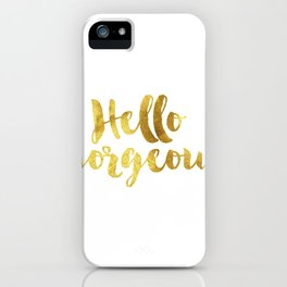 Hello gorgeous iPhone Case