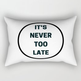 It is never too late - inspirational and motivational quote Rectangular Pillow