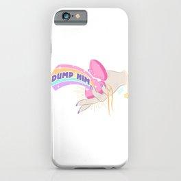 Dump Him, Honey iPhone Case
