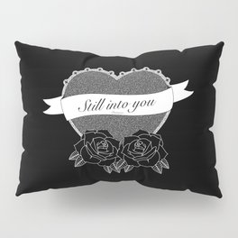 """Still into you"" - Pmore Pillow Sham"