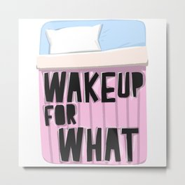 Wake Up For What Metal Print