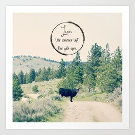 Live Like Someone Left the Gate Open Art Print