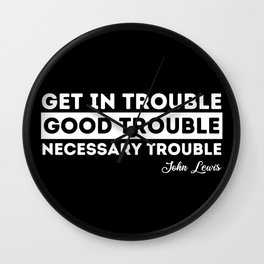 good trouble john lewis quote Wall Clock