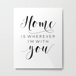 Home Is Wherever I'm With You,Home Decor Wall Art,Home Sign,Family Sign,Home Wall Decor Metal Print