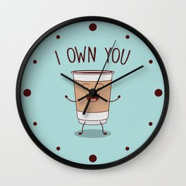 I Own You, Funny, Cute, Coffee Quote Wall Clock