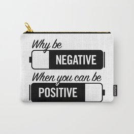 why be negative Carry-All Pouch