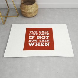 You Only Live Once If Not Now Then When Rug