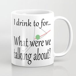 What were we talking about? Coffee Mug