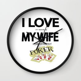 I Love It When my wife lets me have Poker Night Wall Clock
