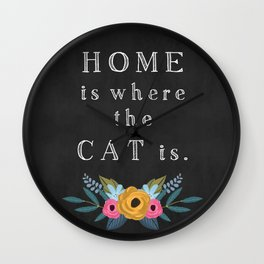Home is where the cat is. // I love my cat Wall Clock