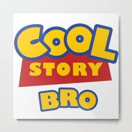 Cool Story, Bro Metal Print