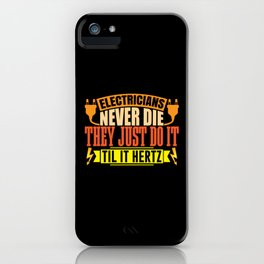 Electricians never die until it Hertz funny shirt iPhone Case