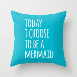 Choose To Be A Mermaid Funny Quote Throw Pillow