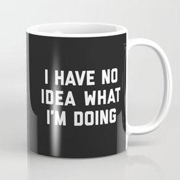 No Idea What I'm Doing Funny Quote Coffee Mug