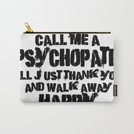 Call Me a Psychopath Carry-All Pouch