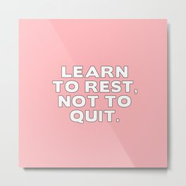 LEARN TO REST, NOT TO QUIT. Metal Print