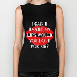 I cant taste my lips would you do it for me? Biker Tank