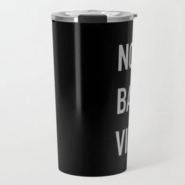 no bad vibes Travel Mug