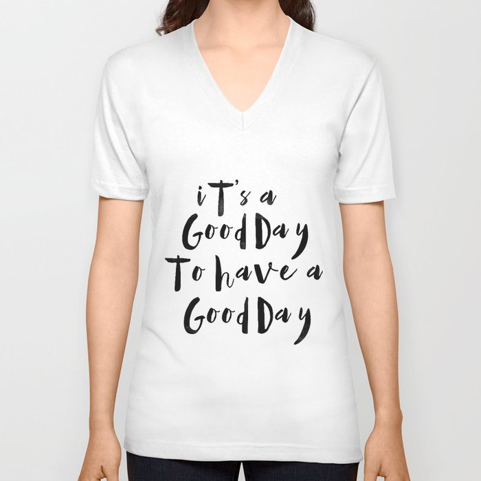 It's a good day to have a good day Unisex V-Neck