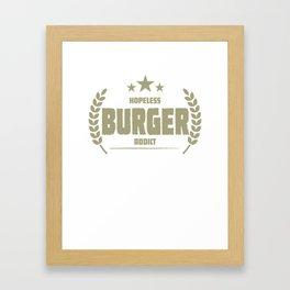 Hopeless Burger Addict Funny Addiction Framed Art Print