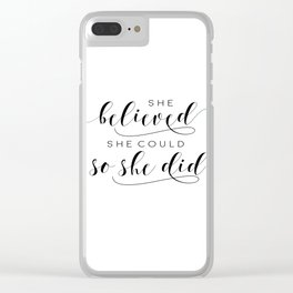 SHE BELIEVED SHE Could So She Did,Printable Art,Girls Room Decor,Gift For Her,Girls Bedroom Art Clear iPhone Case