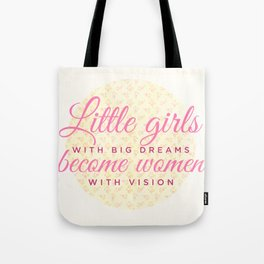 Little girls with big dreams become women with vision Tote Bag