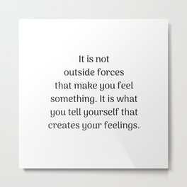 Empowering Quotes - It is what you tell yourself that creates your feeling Metal Print