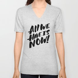 all we have is now! Unisex V-Neck