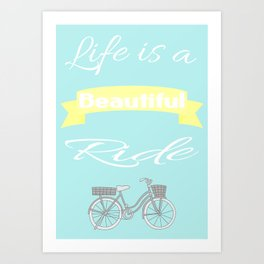 Life is a beautiful ride... Art Print